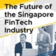 The Future of the Singapore FinTech Industry