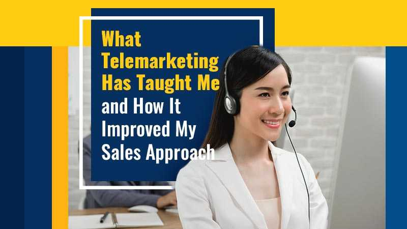 What Telemarketing Has Taught Me and How It Improved My Sales Approach