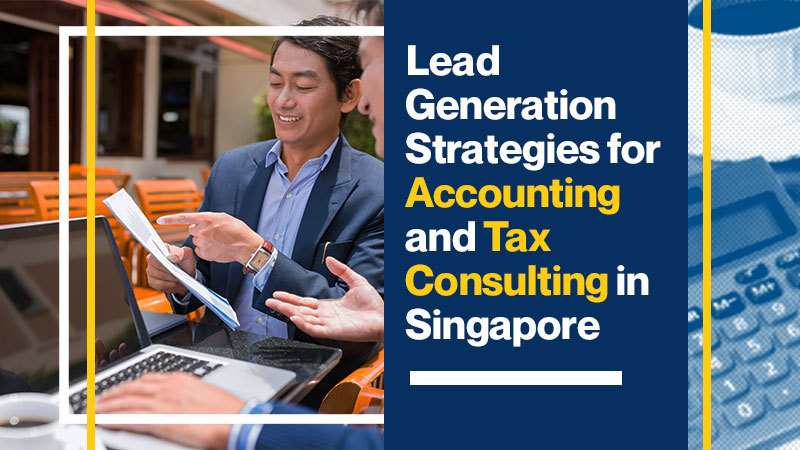 Lead Generation Strategies for Accounting and Tax Consulting in Singapore