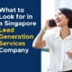 What to Look for in a Lead Generation Services Company