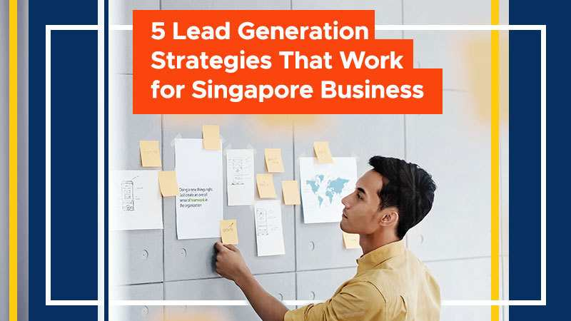 5 Lead Generation Strategies That Work for Singapore Businesses (Featured Image)