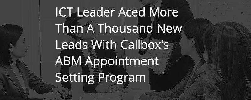 ICT Leader Aced More Than A Thousand New Leads With Callbox's ABM Appointment Setting Program (Featured Image)