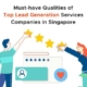 Must-have Qualities of Top Lead Generation Services Companies in Singapore