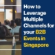 How to Leverage Multiple Channels for your B2B Events in Singapore