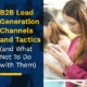 B2B Lead Generation Channels and Tactics (and What Not To Do with Them)