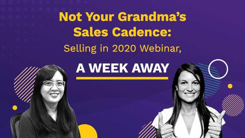 Not Your Grandma's Sales Cadence Selling in 2020 Webinar, A Week Away