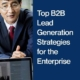 Top B2B Lead Generation Strategies for the Enterprise