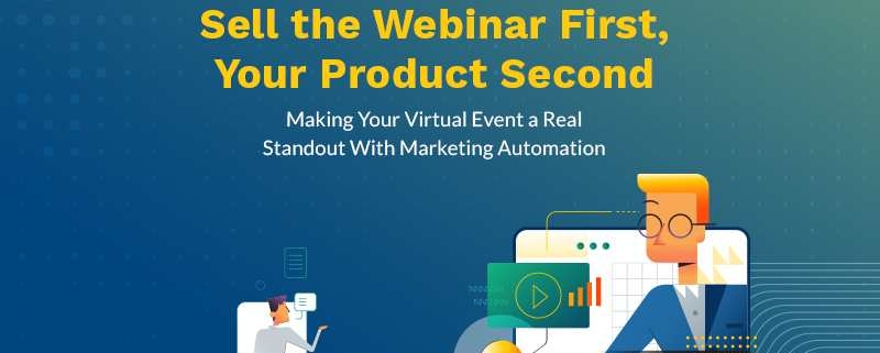 Sell the Webinar First, Your Product Second