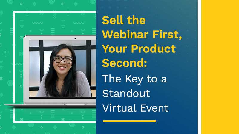 Sell the Webinar First, Your Product Second The Key to a Standout Virtual Event