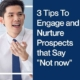 3 Tips To Engage and Nurture Prospects that Say Not now