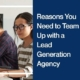 5 Reasons You Need to Team Up with a Lead Generation Agency
