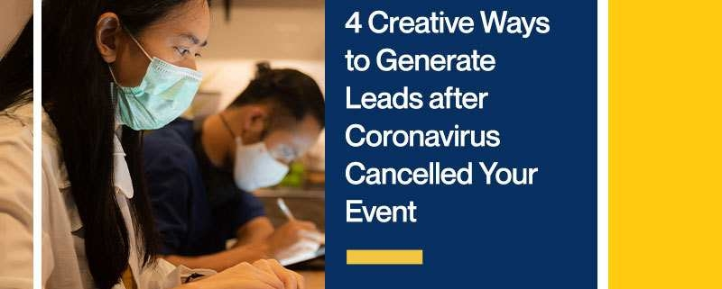 4 Creative Ways to Generate Leads after Coronavirus Cancelled Your Event