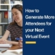 How to Generate More Attendees for your Next Virtual Event