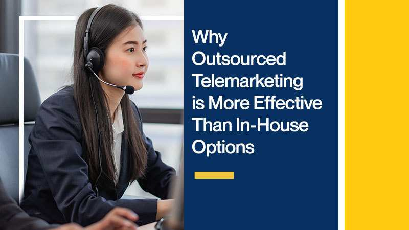Why Outsourced Telemarketing is More Effective Than In-House Options