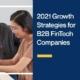 2021 Growth Strategies for B2B FinTech Companies