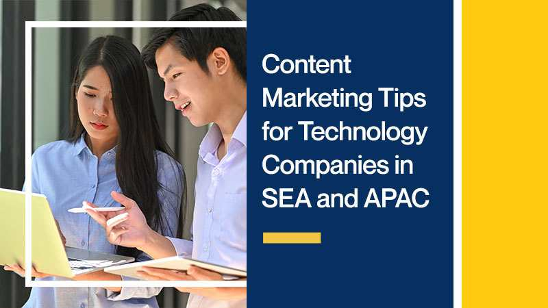 Content Marketing Tips for Technology Companies in SEA and APAC