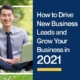 How to Drive New Business Leads and Grow Your Business in 2021
