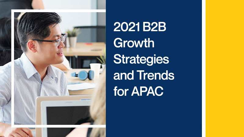 2021 B2B Growth Strategies and Trends for APAC