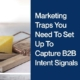 Marketing Traps You Need To Set Up To Capture B2B Intent Signals