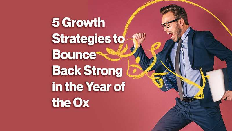 5 Growth Strategies to Bounce Back Strong in the Year of the Ox