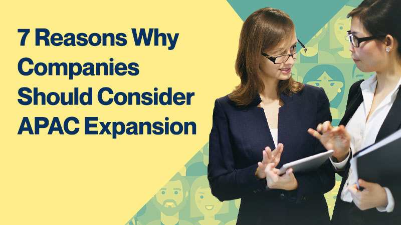 7 Reasons Why Companies Should Consider APAC Expansion