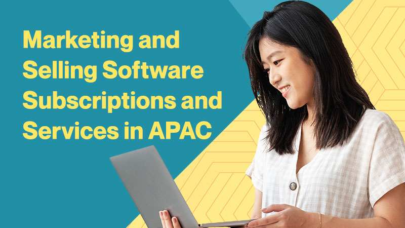 Marketing and Selling Software Subscriptions and Services in APAC
