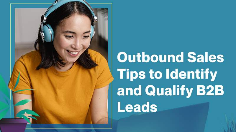 Outbound Sales Tips to Identify and Qualify B2B Leads