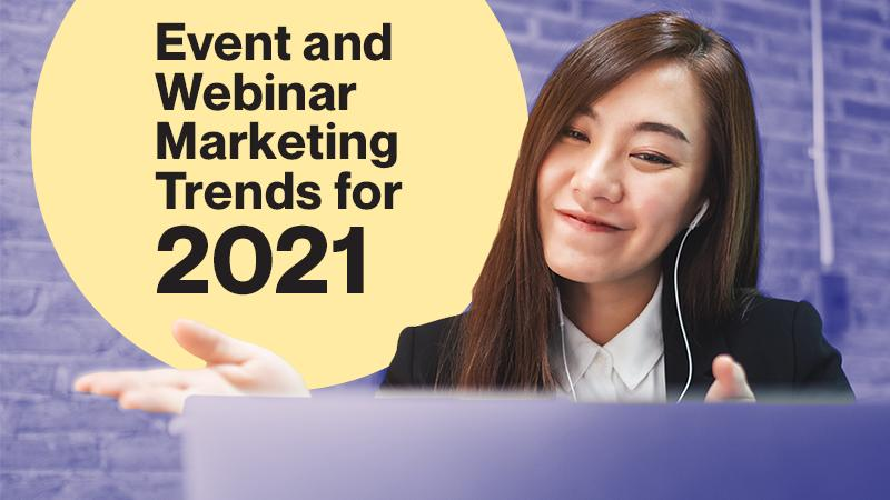 Event and Webinar Marketing Trends for 2021