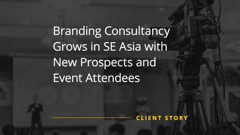 Branding Consultancy Grows in SE Asia with New Prospects and Event Attendees [CASE STUDY]