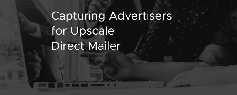Capturing Advertisers for Upscale Direct Mailer [CASE STUDY]