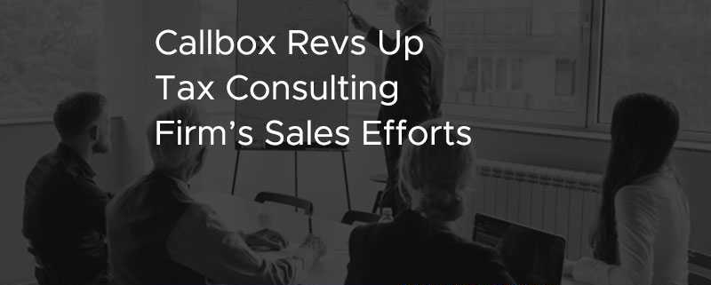 Callbox Revs Up Tax Consulting Firms Sales Efforts [CASE STUDY]