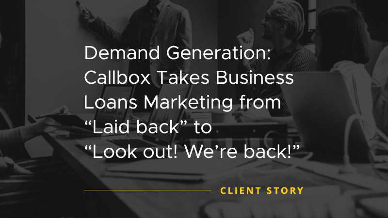 Demand Generation Callbox Takes Business Loans Marketing 'Laid Back - Were Back' [CASE STUDY]