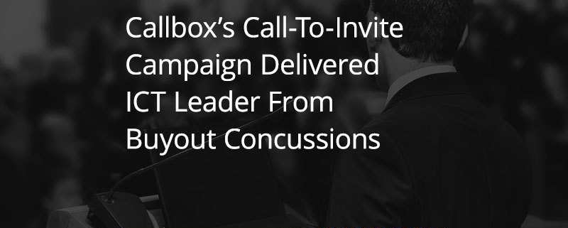 Callbox's Call-To-Invite Campaign Delivered ICT Leader From Buyout Concussions (Featured Image)