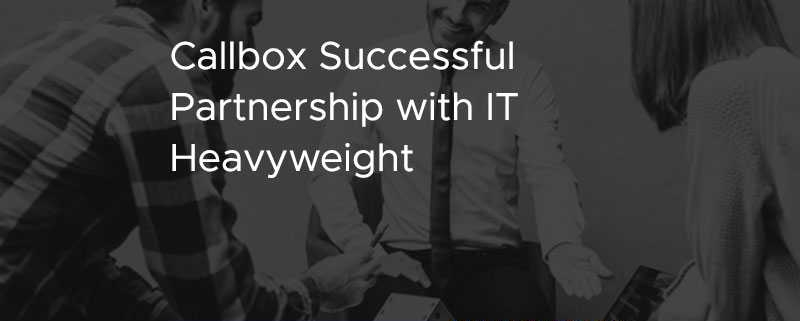 Callbox Successful Partnership with IT Heavyweight [CASE STUDY]
