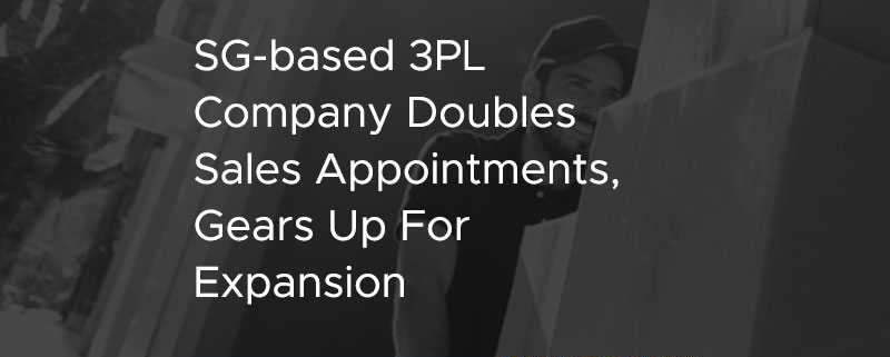 SG-based 3PL Company Doubles Sales Appointments, Gears Up For Expansion [CASE STUDY]