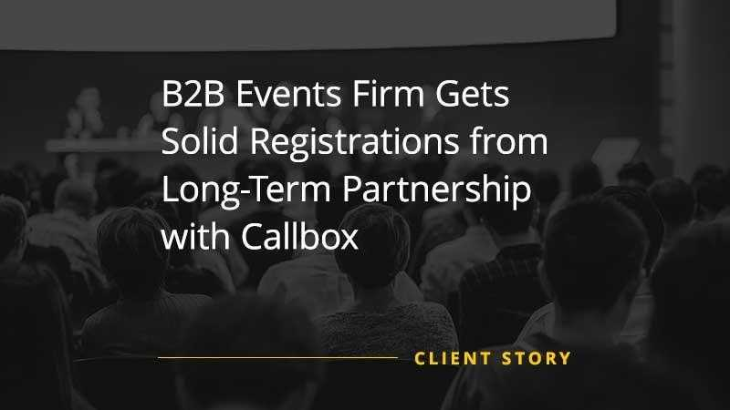 B2B Events Firm Gets Solid Registrations from Long Term Partnership with Callbox [CASE STUDY]