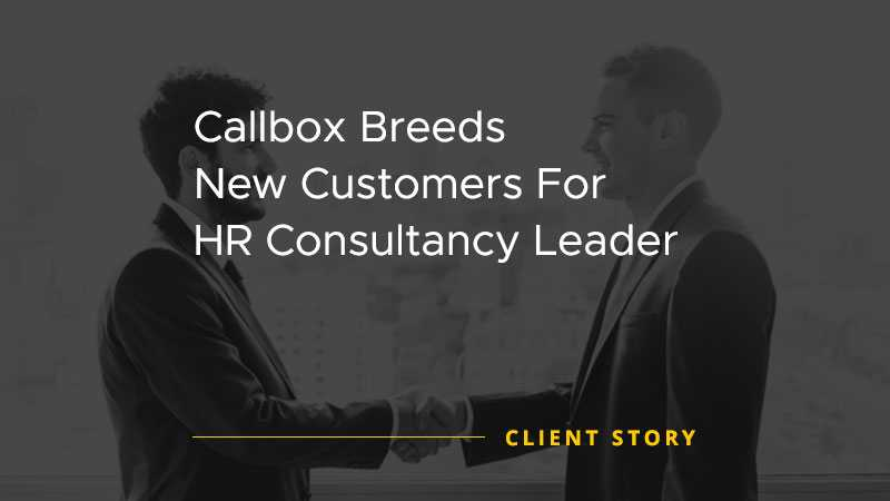 Callbox Breeds New Customers for HR Consultancy Leader [CASE STUDY]
