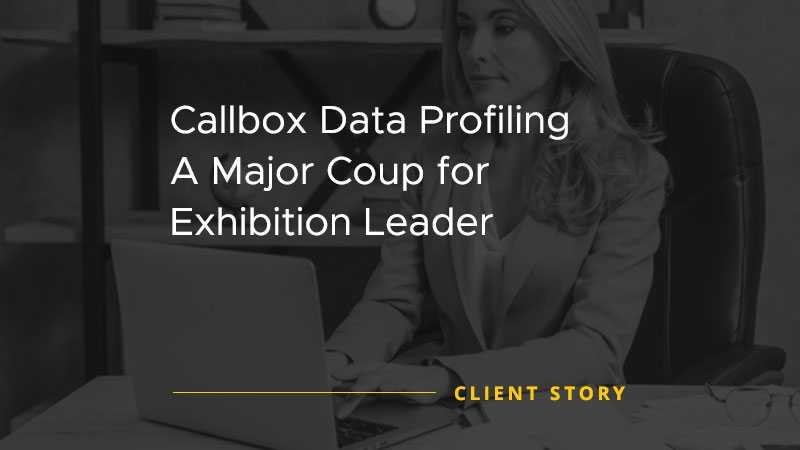 Callbox Data Profiling: A Major Coup for Exhibition Leader [CASE STUDY]