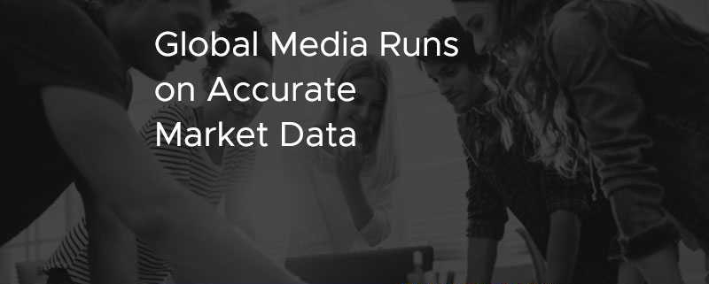 Global Media Runs On Accurate Market Data [CASE STUDY]