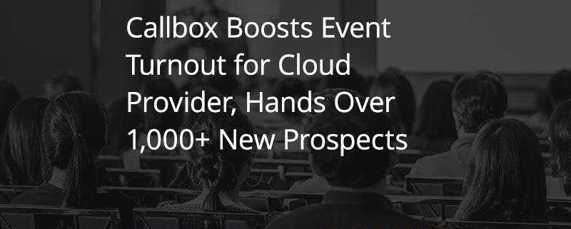Callbox Boosts Event Turnout for Cloud Provider Hands Over 1000 New Prospects [CASE STUDY]