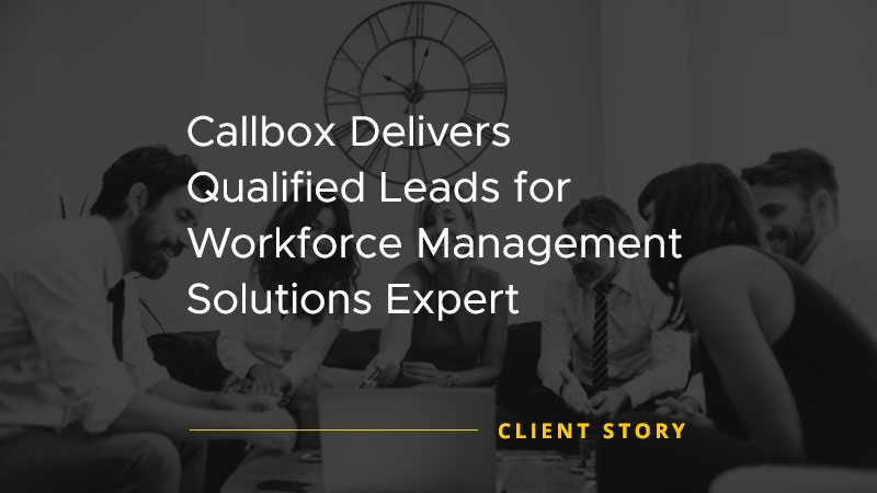 Callbox Delivers Qualified Leads for Workforce Management Solutions Expert [CASE STUDY]