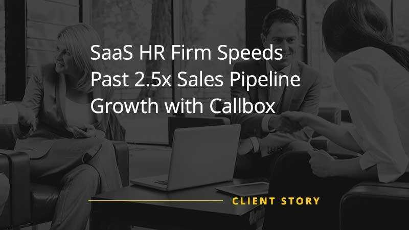 SaaS HR Firm Speeds Past Sales Pipeline Growth with Callbox [CASE STUDY]