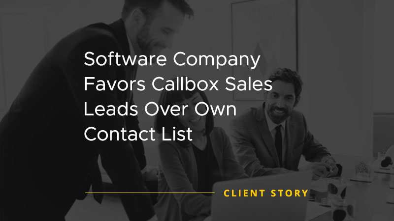 Software Company Favors Callbox Sales Leads Over Own Contact List [CASE STUDY]