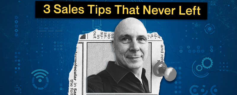 From Feet on the Street to Digital: 3 Sales Tips That Never Left