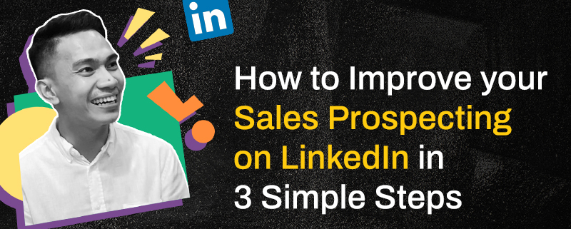 How to Improve your Sales Prospecting on LinkedIn in 3 Simple Steps