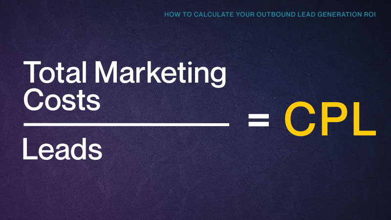 Total Marketing Costs divided by Leads equals Cost per Lead