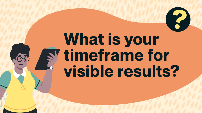 What is your timeframe?